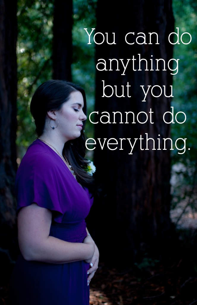 you can do anything but you cannot do everything