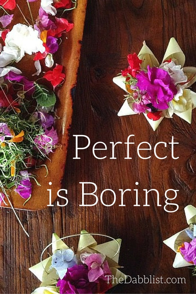 Perfect is Boring - TheDabblist.com