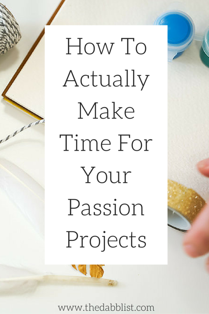 How To Actually make Time For Your Passion Projects