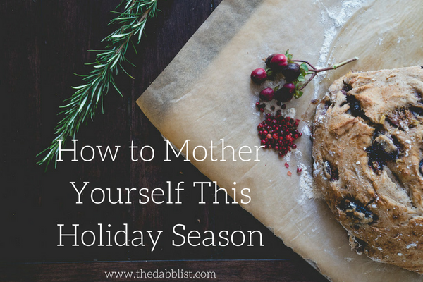 How To Mother Yourself This Holiday Season
