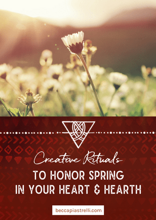 Creative Rituals to Honor Spring in your Hearth & Heart