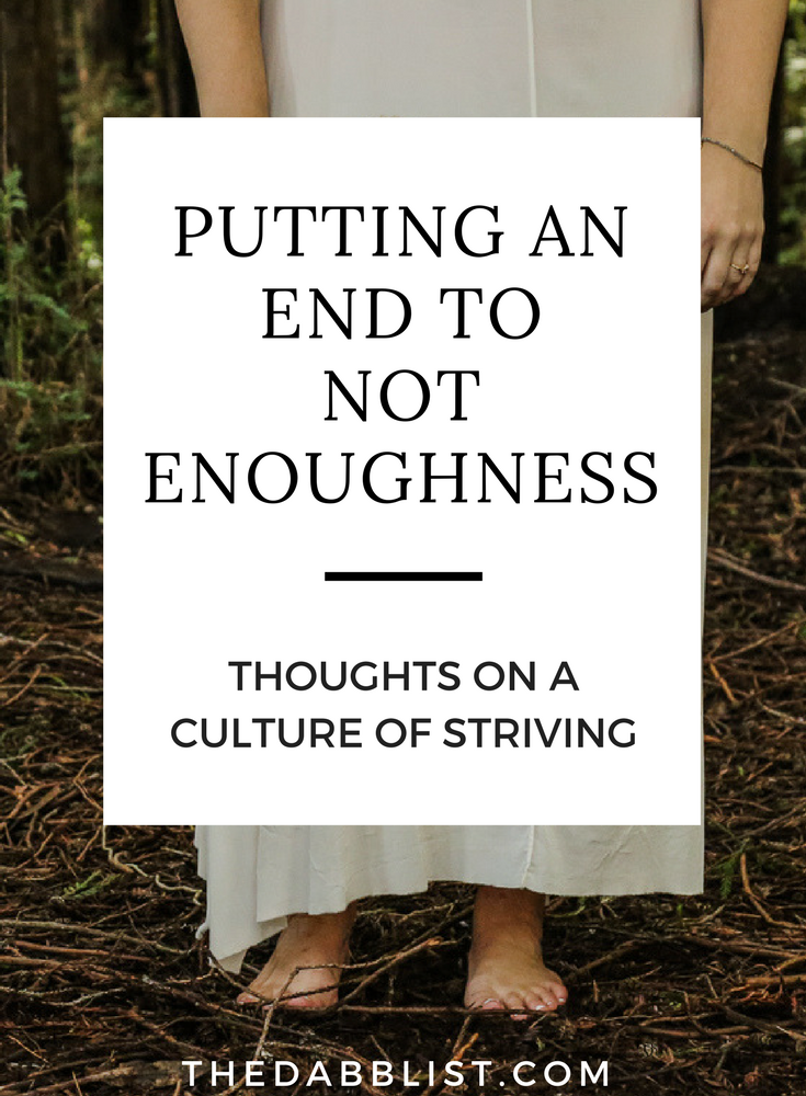 Read more about my thoughts on a culture of striving and the not-enoughness we all feel.