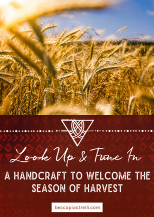 Look Up & Tune In – a handcraft to welcome the season of harvest