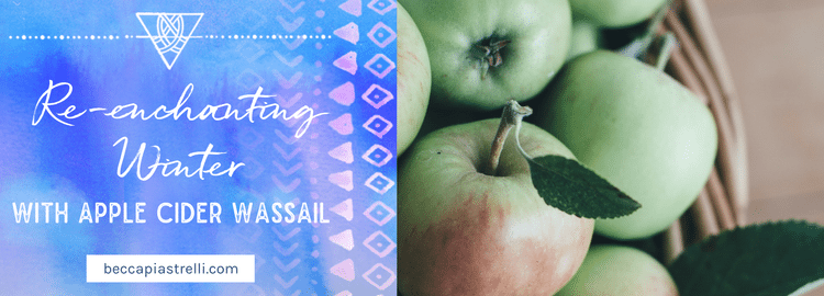 Re-Enchanting Winter with Apple Cider Wassail