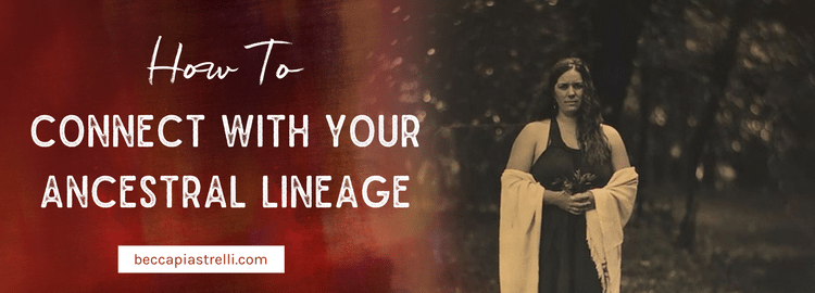 How to Connect with Your Ancestral Lineage