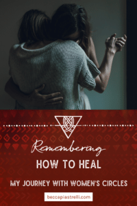 Remembering How to Heal: My Journey With Women's Circles