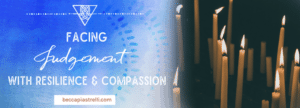 Facing Judgement with Resilience and Compassion