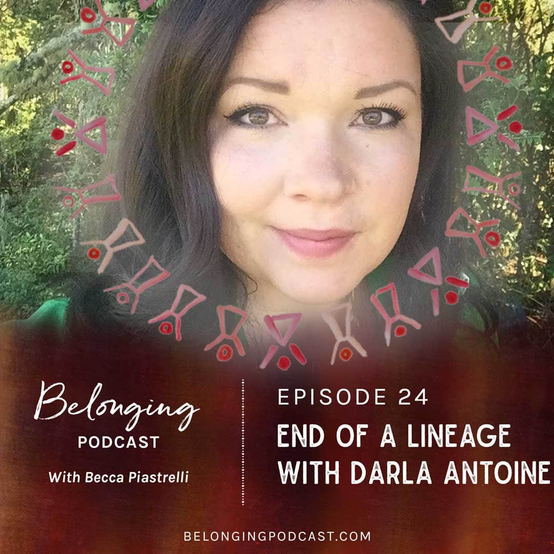 Episode #24: End of a Lineage with Darla Antoine