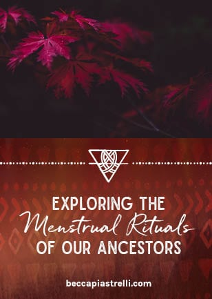 Exploring the Menstrual Rituals of Our Ancestors