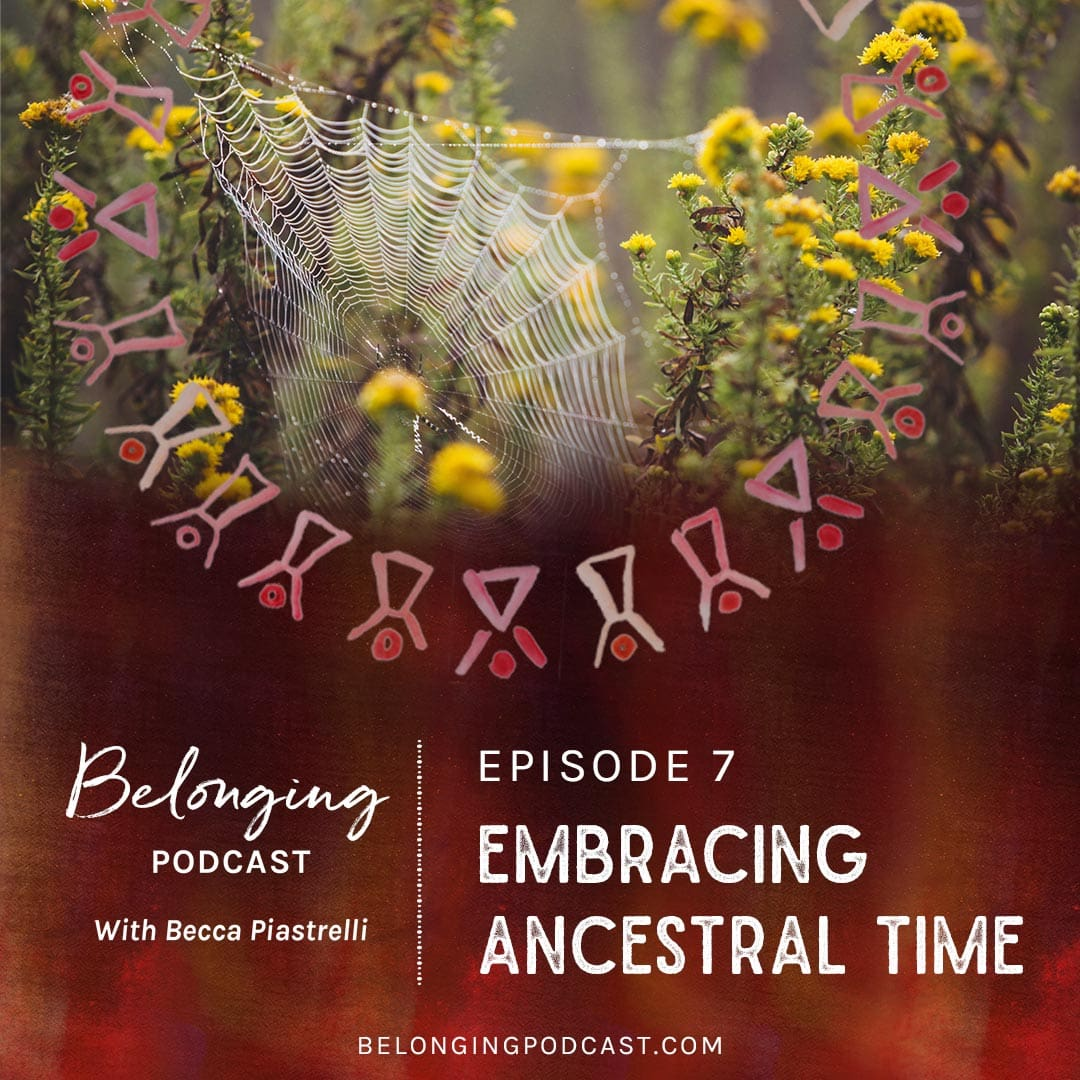 Episode #7: Embracing Ancestral Time