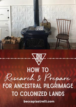 How to Research & Prepare for Ancestral Pilgrimage to Colonized Lands