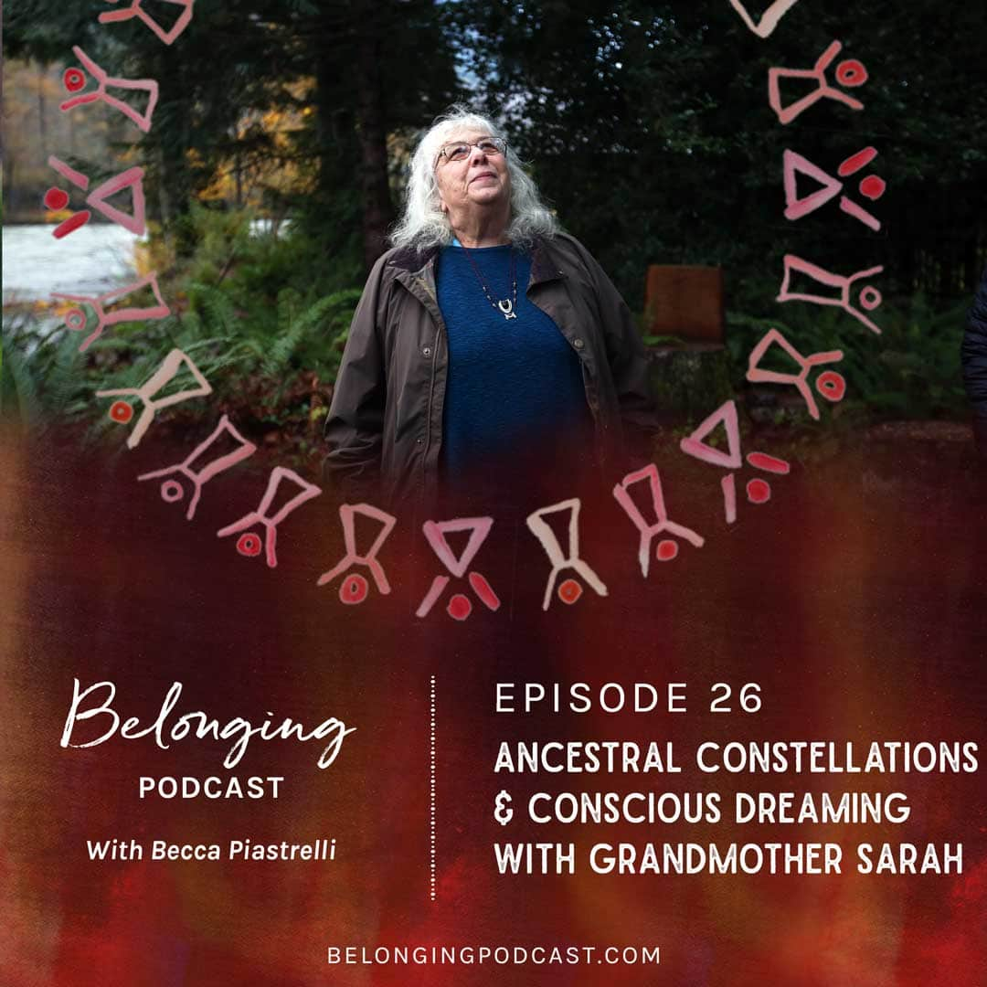 Episode #26: Ancestral Constellations & Conscious Dreaming with Grandmother Sarah