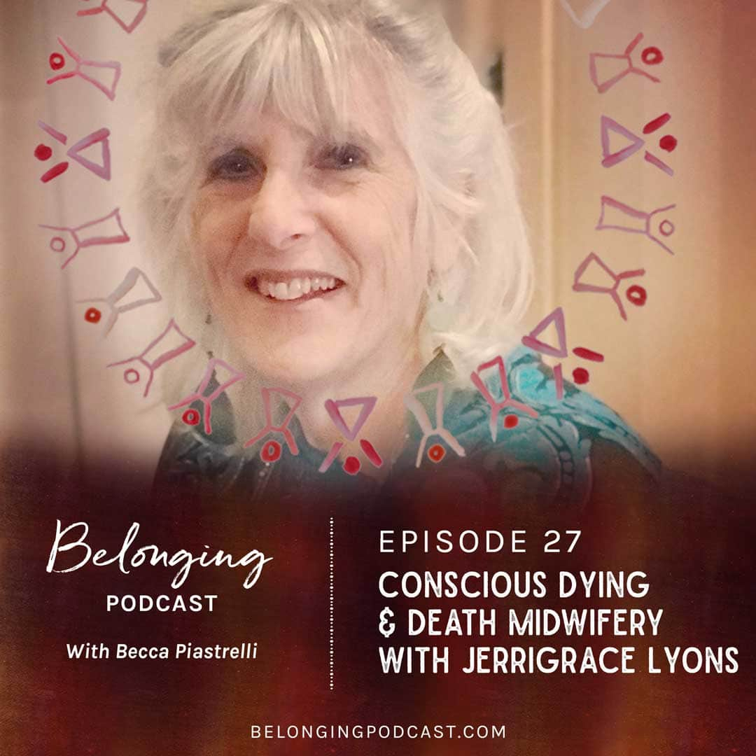 Episode #27: Conscious Dying and Death Midwifery with Jerrigrace Lyons