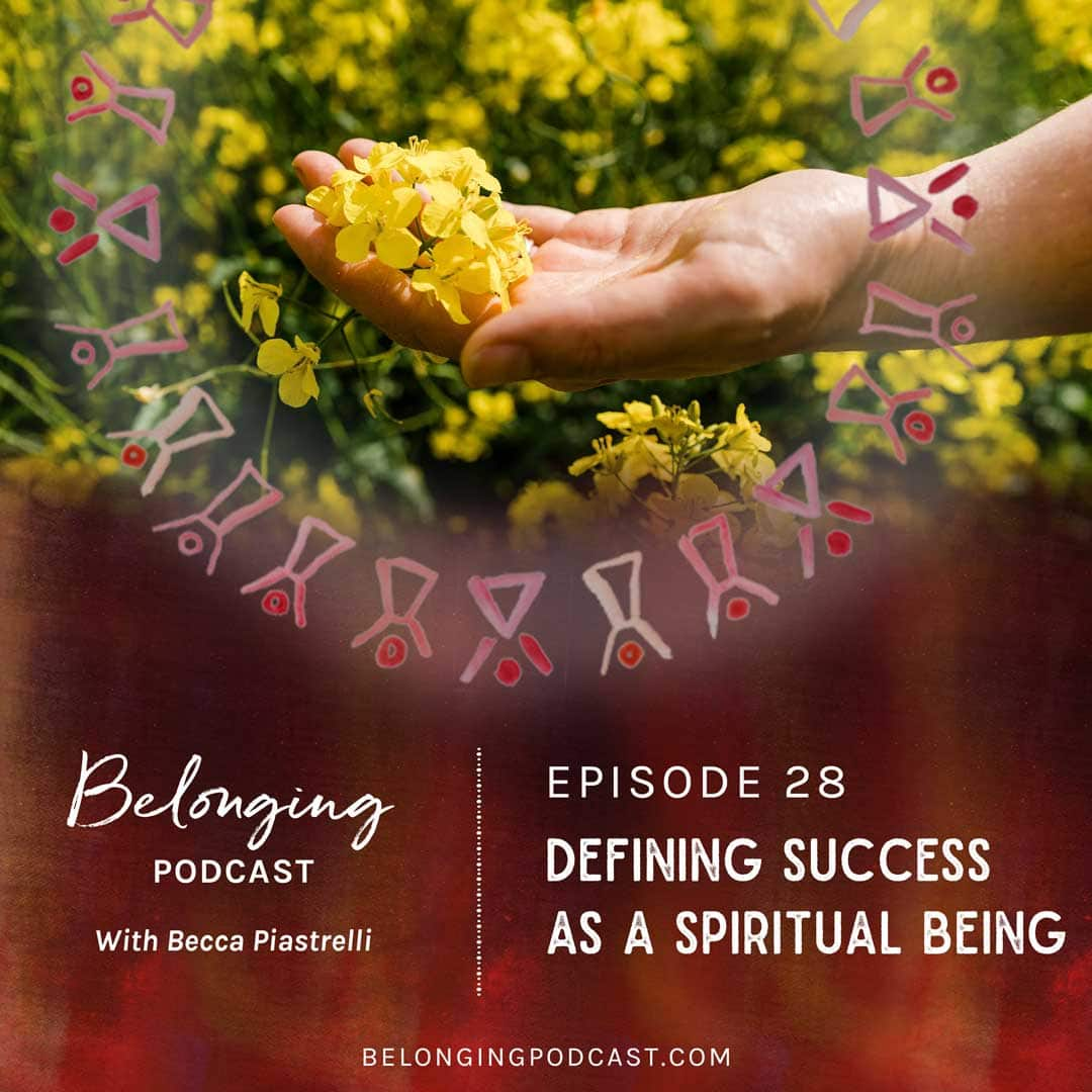 Episode #28: Defining success as a spiritual being