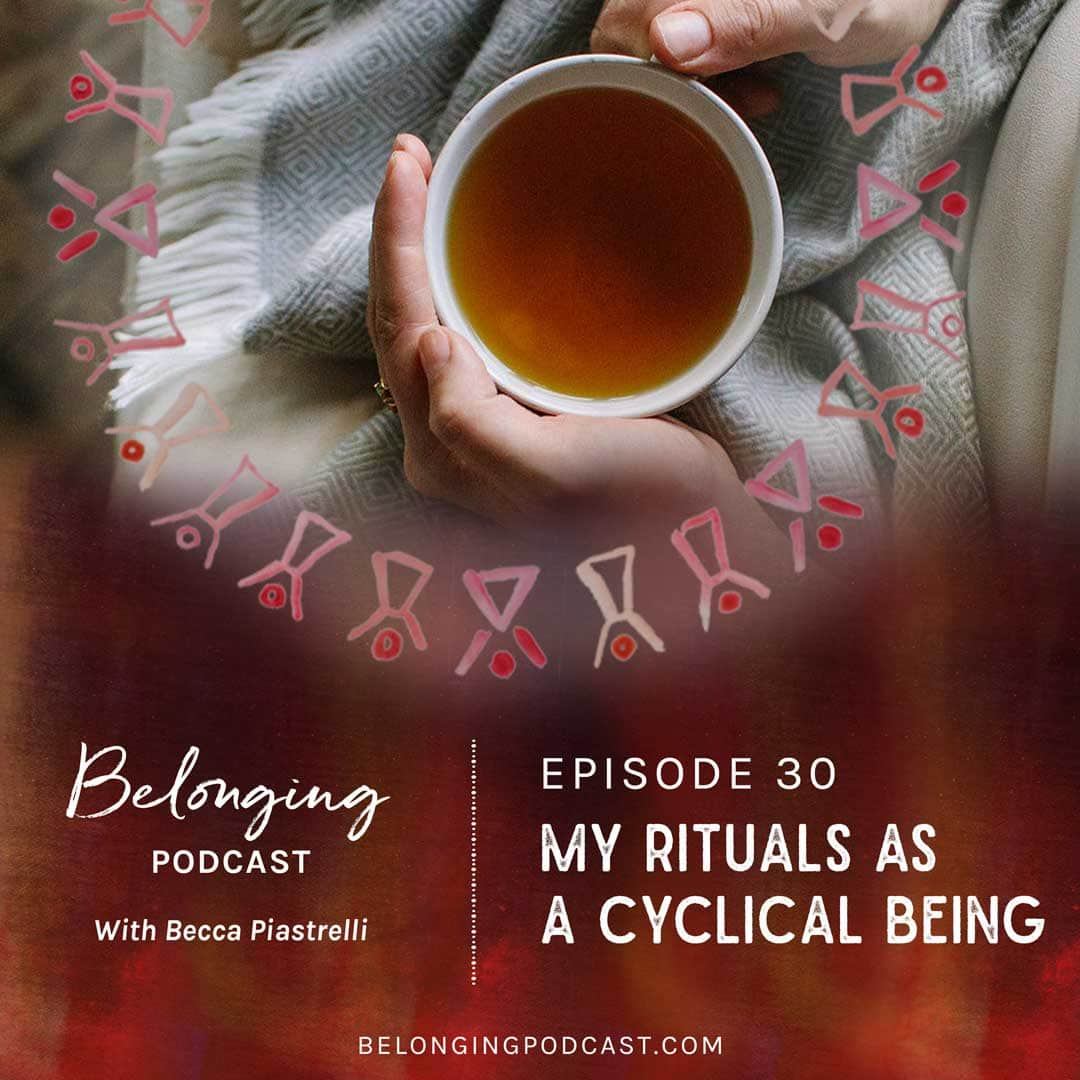 Episode #30: My Rituals as a Cyclical Being