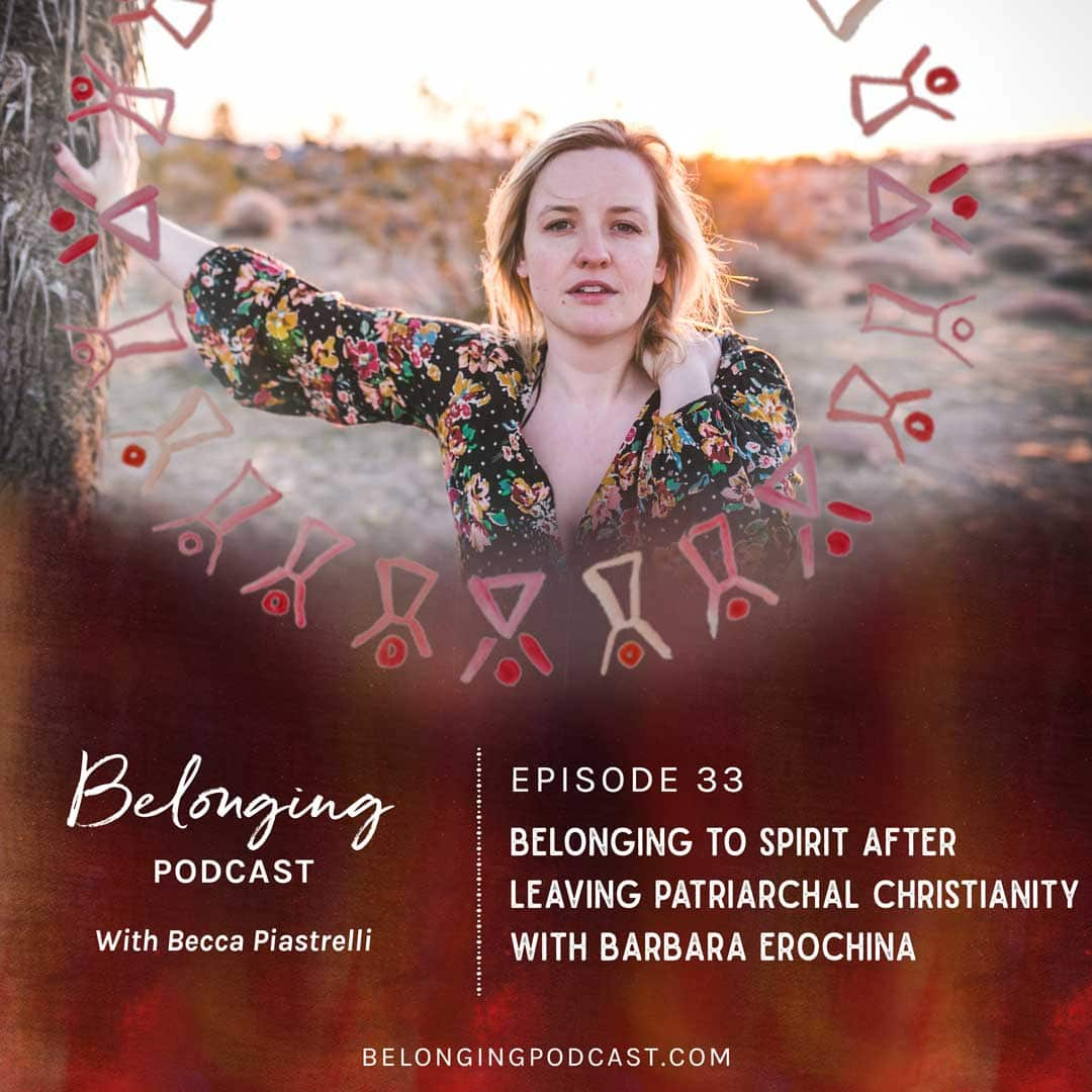 Episode #33: Belonging to Spirit after Leaving Patriarchal Christianity with Barbara Erochina