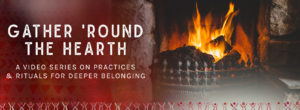 Gather Round the Hearth Video Series