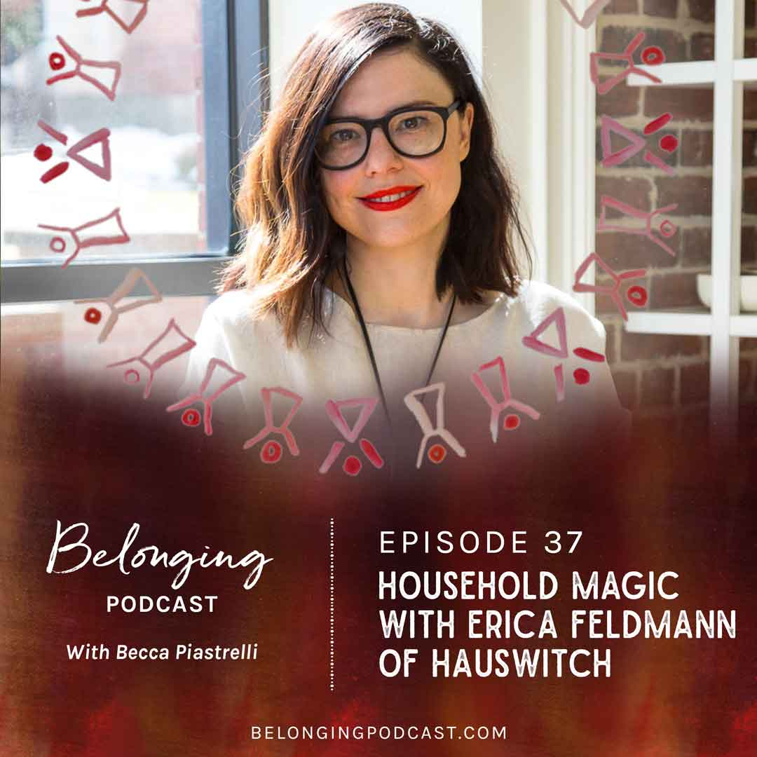 Episode #37: Household Magic with Erica Feldmann of HausWitch