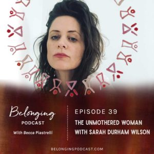 The Unmothered Woman with Sarah Durham Wilson