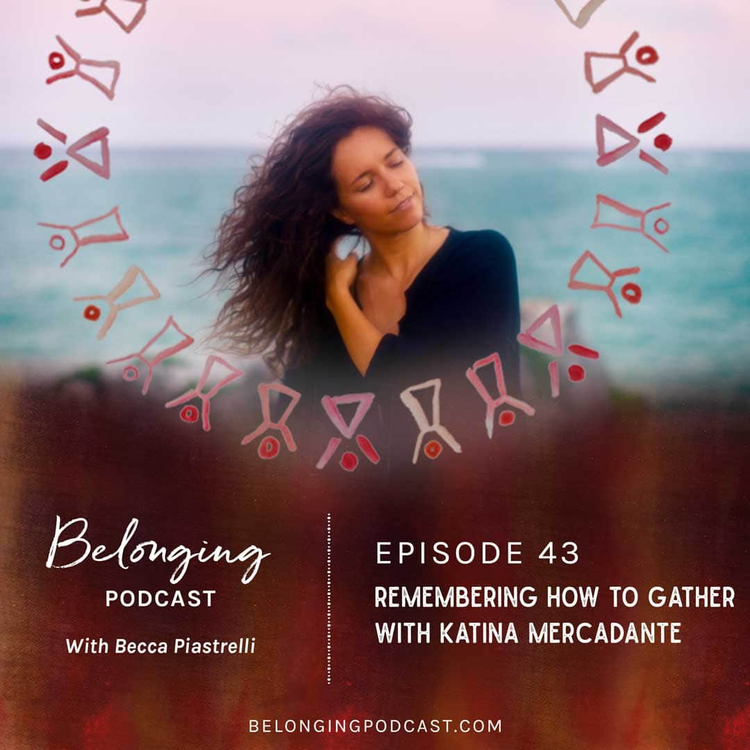 Episode #43: Remembering How to Gather with Katina Mercadante