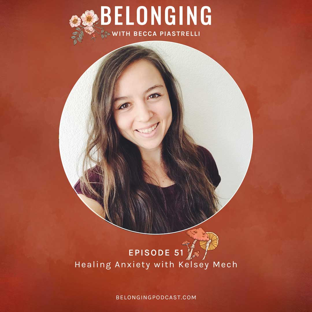Episode #51: Healing Anxiety with Kelsey Mech