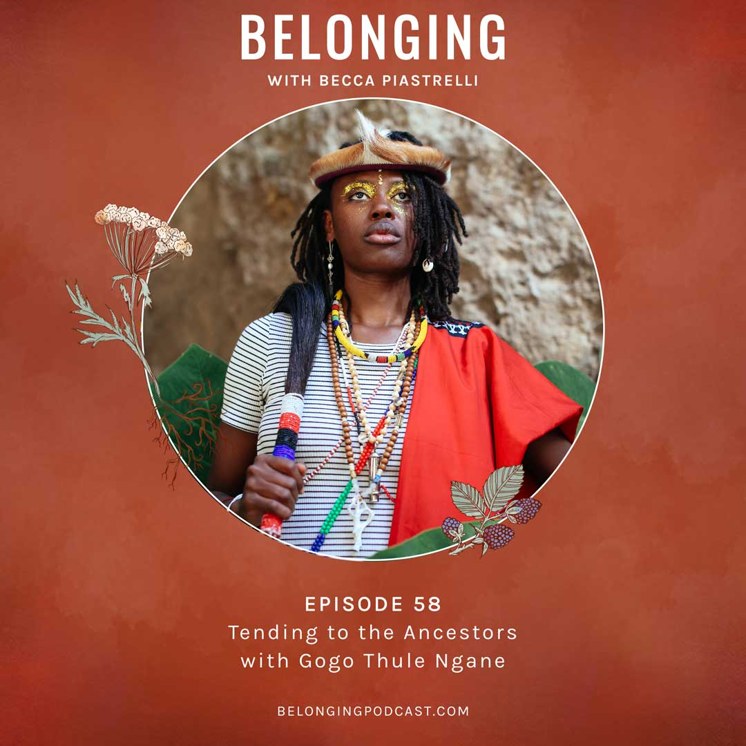 Episode #58: Tending to the Ancestors with Gogo Thule Ngane