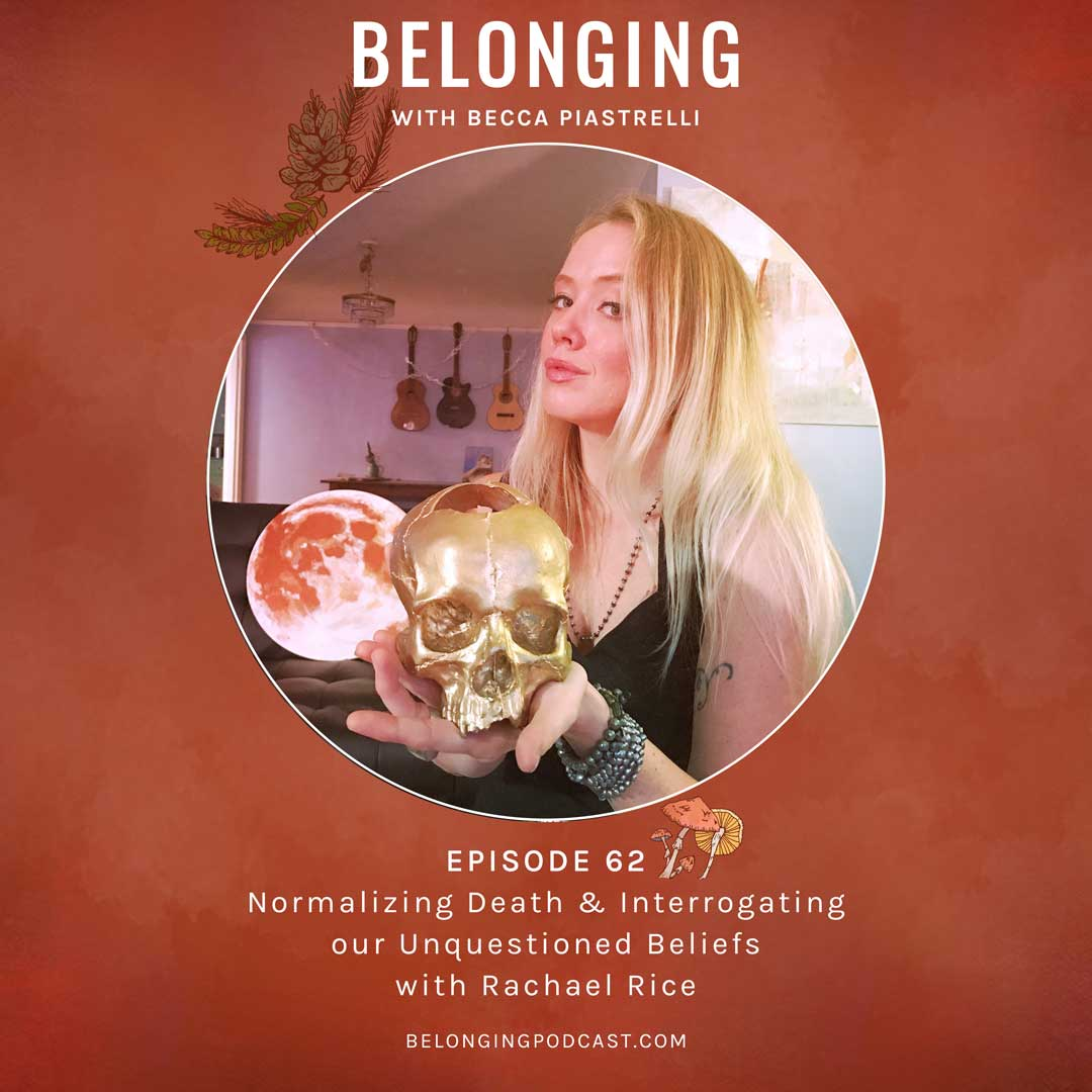 Episode #62: Normalizing Death and Interrogating our Unquestioned Beliefs with Rachael Rice