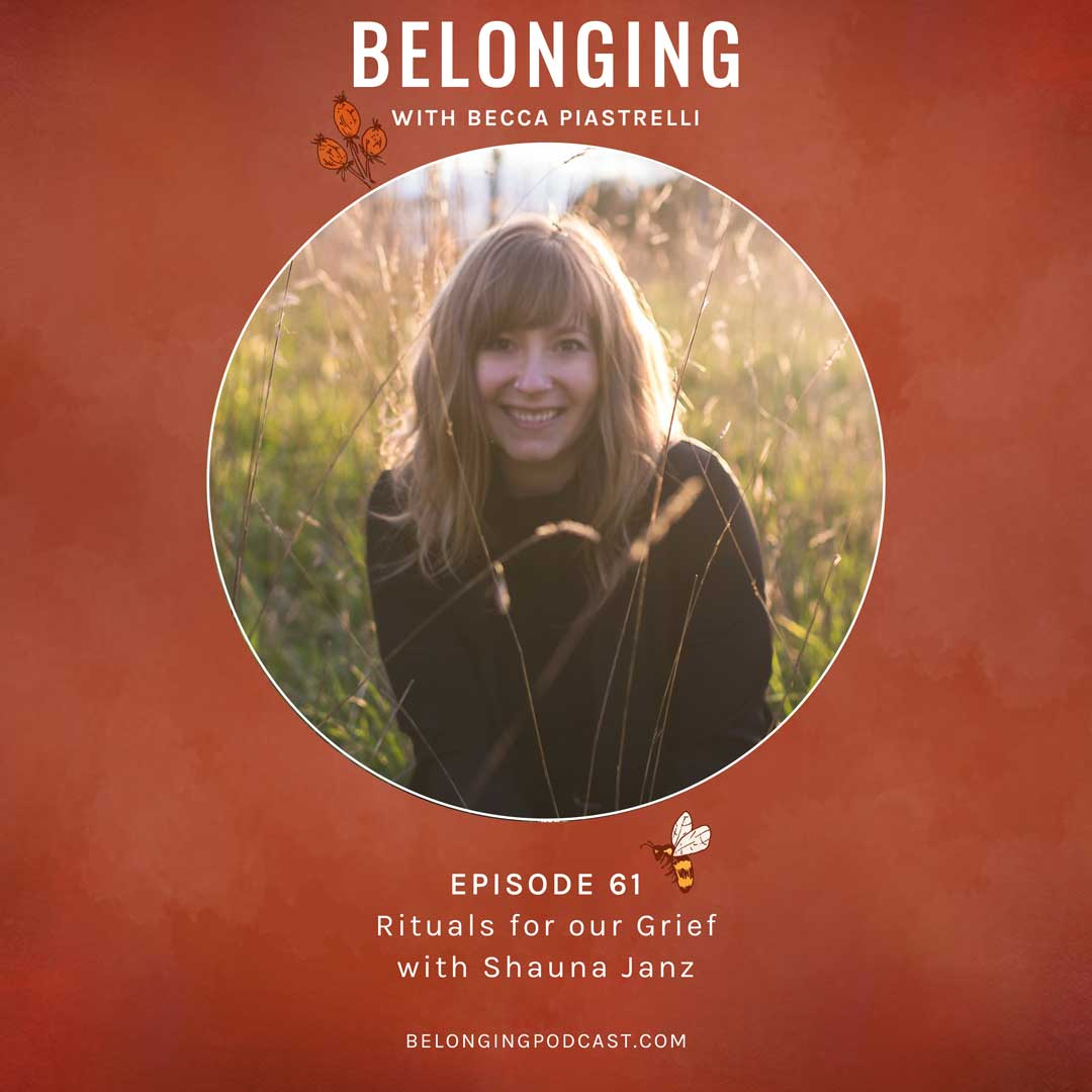 Episode #61: Rituals for our Grief with Shauna Janz