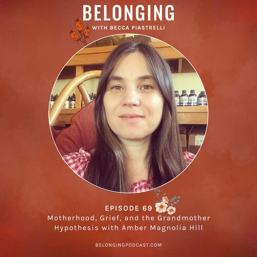 Episode #69: Motherhood, Grief, and the Grandmother Hypothesis with Amber Magnolia Hill