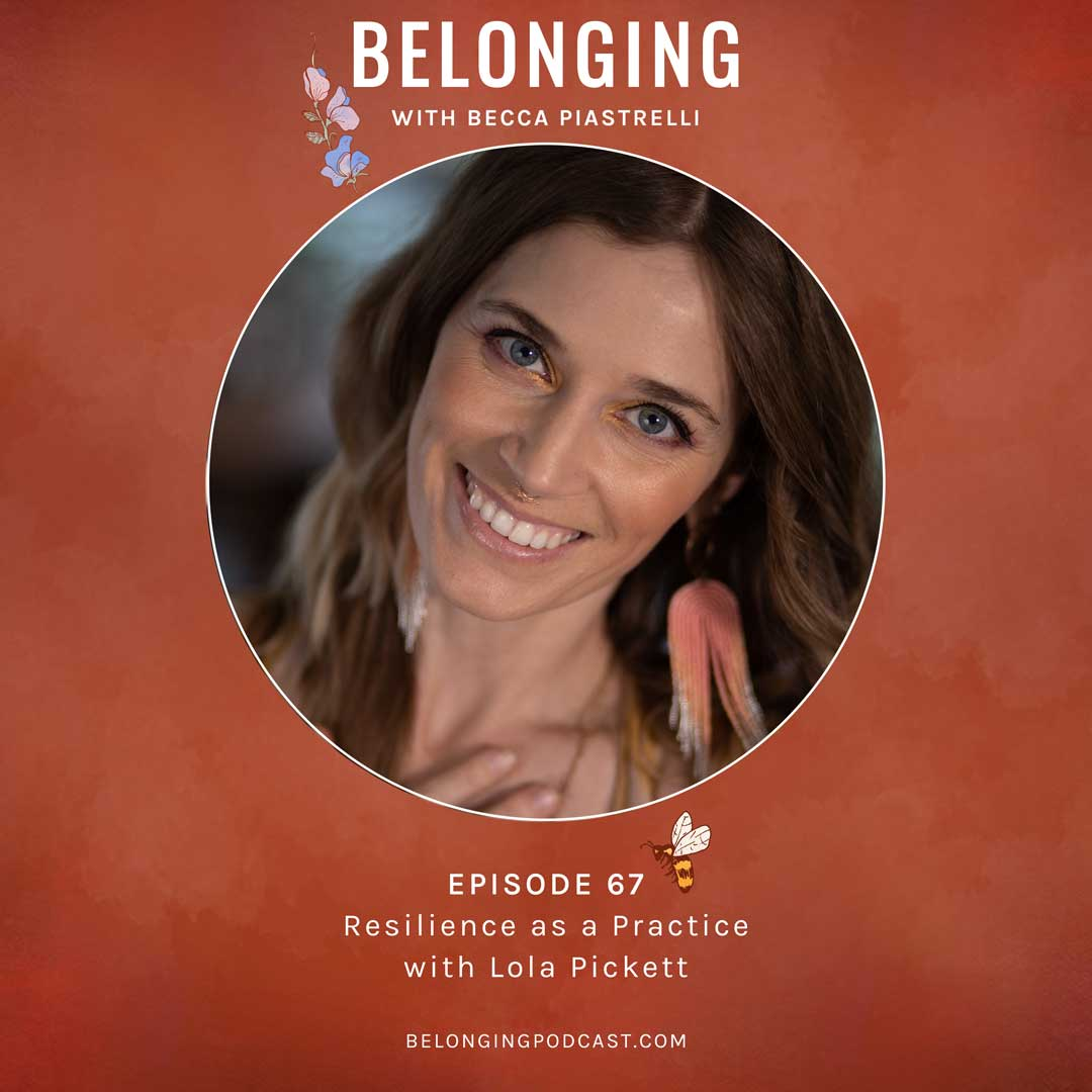 Episode #67: Resilience as a Practice with Lola Pickett