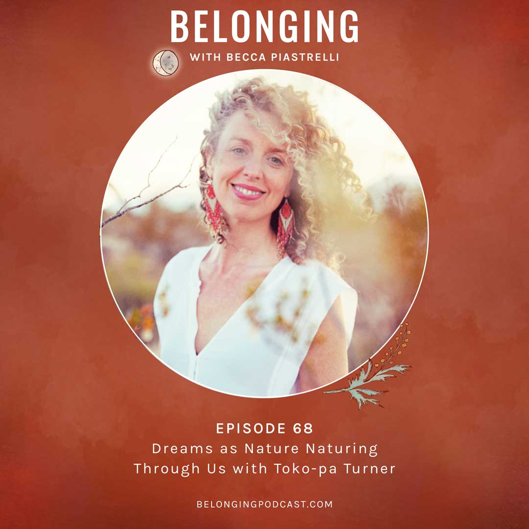 Episode #68: Dreams as Nature Naturing Through Us with Toko-pa Turner