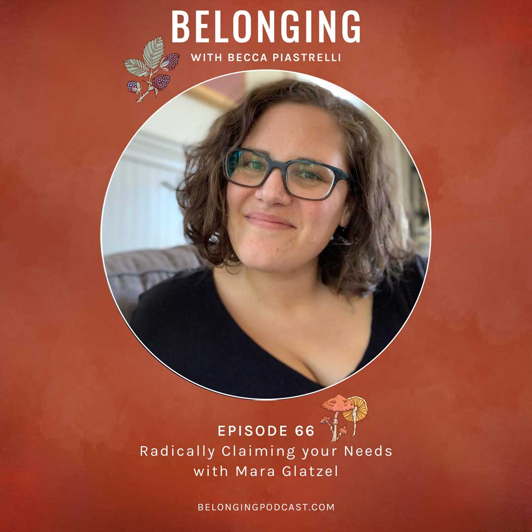 Episode #66: Radically Claiming your Needs with Mara Glatzel