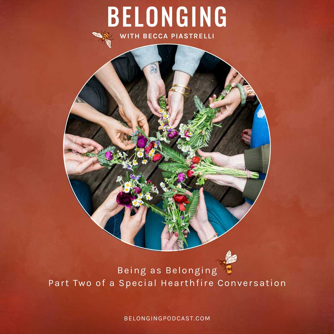 Being as Belonging: Part Two of a Special Hearthfire Conversation