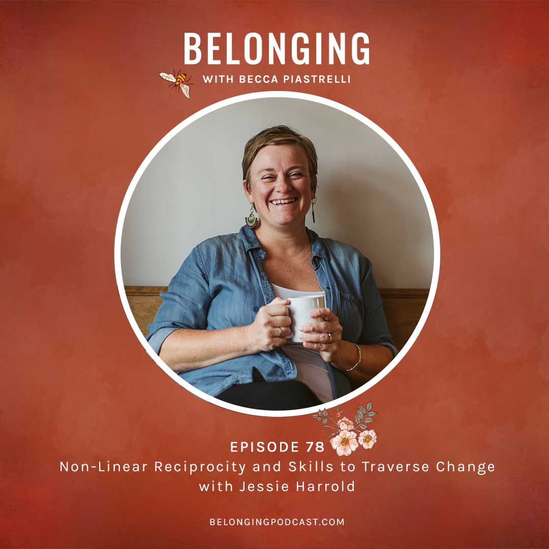 Episode #78: Non-Linear Reciprocity and Skills to Traverse Change with Jessie Harrold