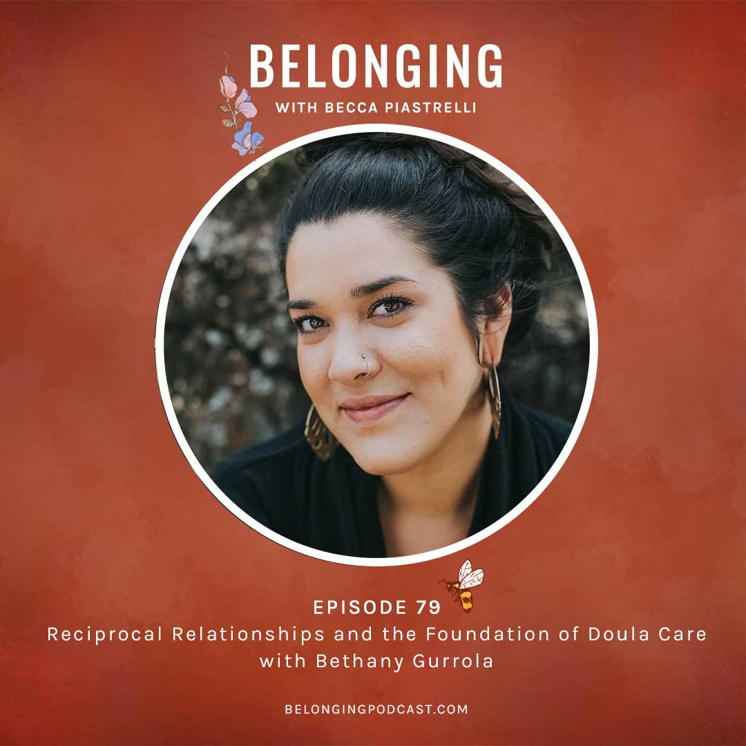 Episode #79: Reciprocal Relationships and the Foundation of Doula Care with Bethany Gurrola