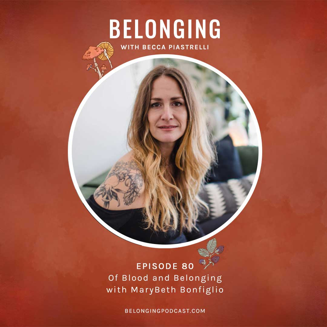 Episode #80: Of Blood and Belonging with MaryBeth Bonfiglio