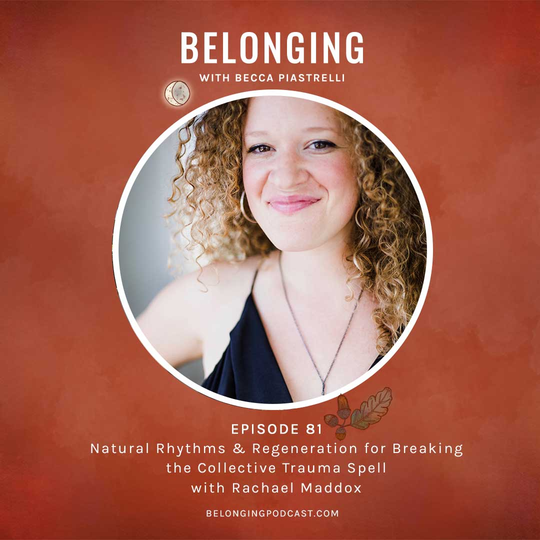 Episode #81: Natural Rhythms & Regeneration for Breaking the Collective Trauma Spell with Rachael Maddox