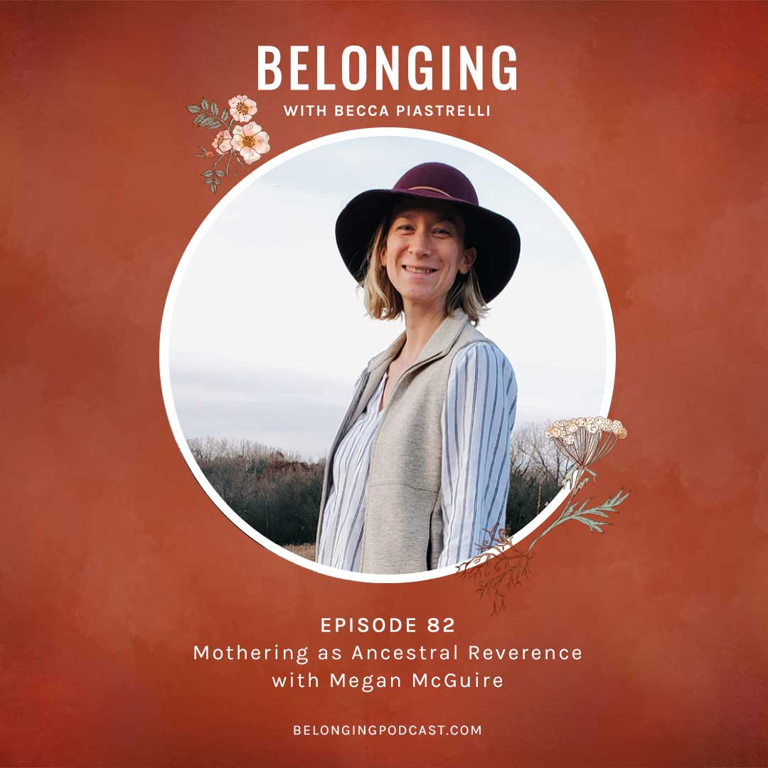 Episode #82: Mothering as Ancestral Reverence with Megan McGuire